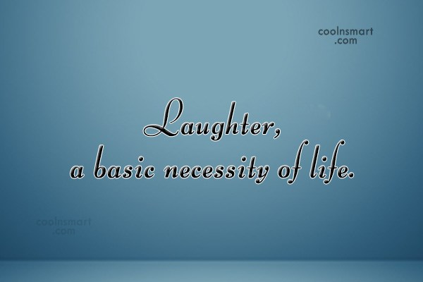 Laughter Quote: Laughter, a basic necessity of life.