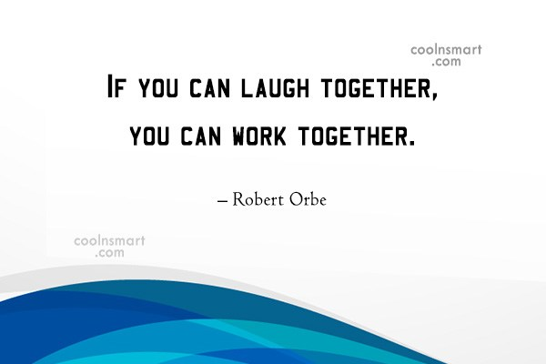 Quote: If you can laugh together, you can...