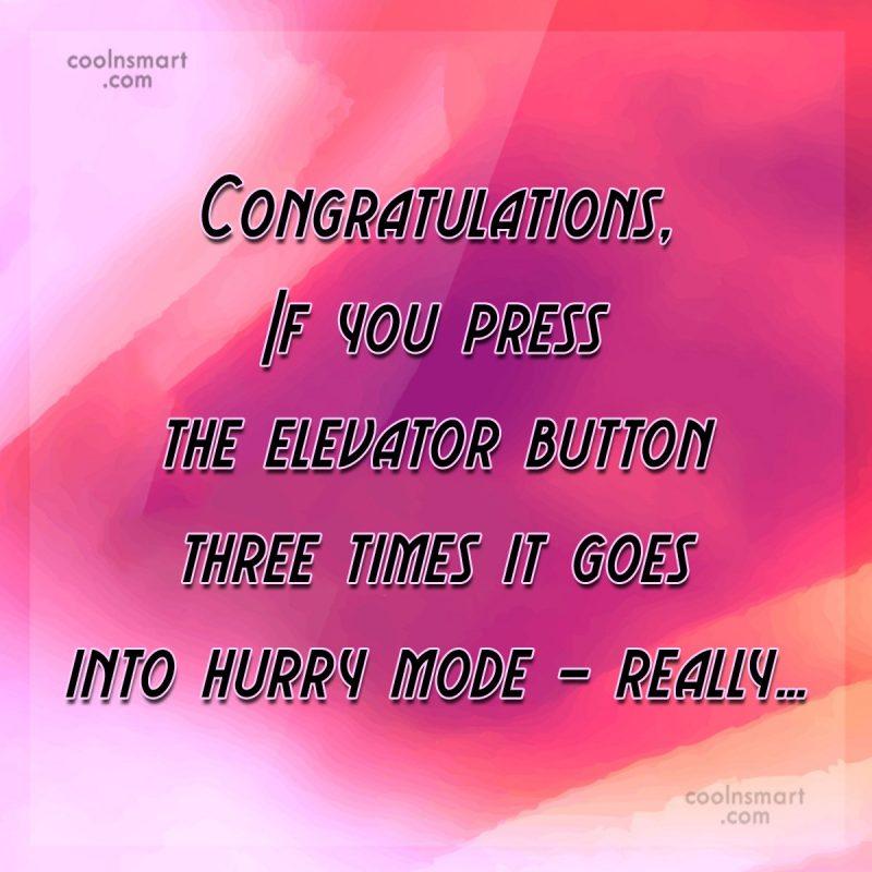 Sarcastic Quote: Congratulations, If you press the elevator button...