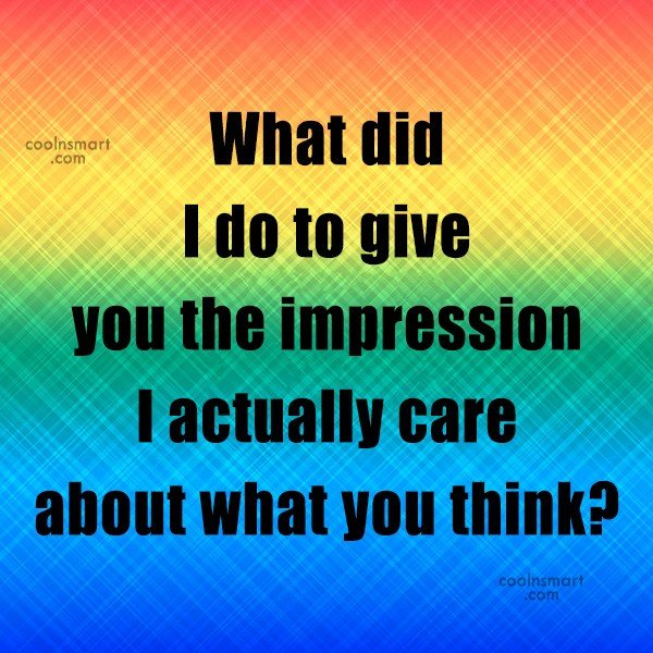 Sarcastic Quote: What did I do to give you...