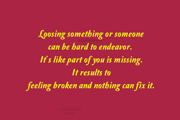Missing You Quote: Loosing something or someone can be hard...