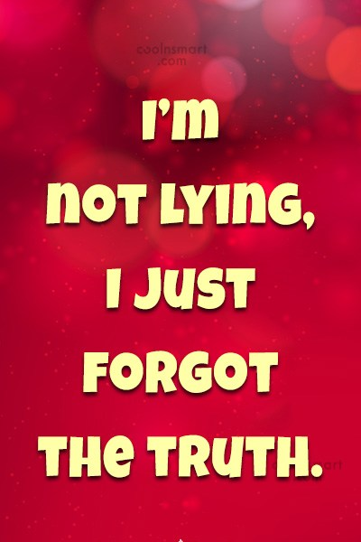 Quote: I'm not lying, I just forgot the...
