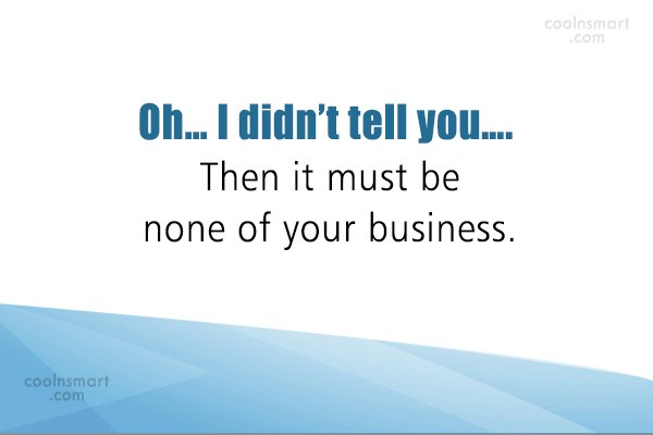Sarcastic Quote: Oh… I didn't tell you…. Then it...