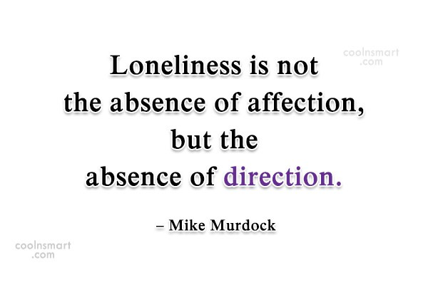 Quote: Loneliness is not the absence of affection,...