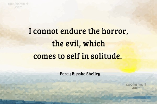 Quote: I cannot endure the horror, the evil,...