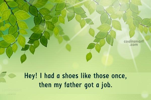Sarcastic Quote: Hey! I had a shoes like those...