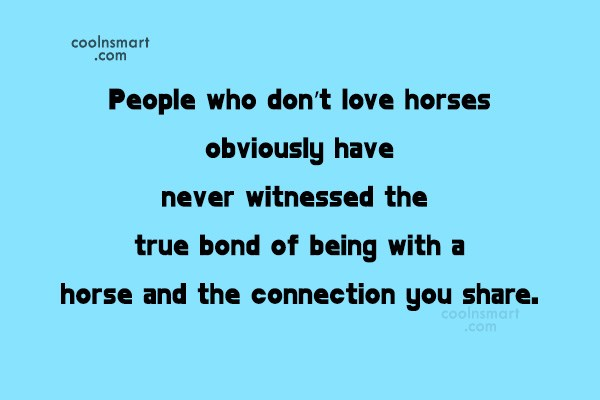 Quote: People who don't love horses obviously have...