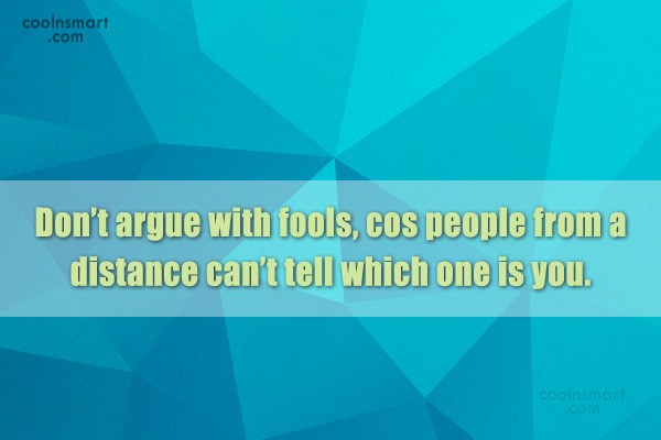 Sarcastic Quote: Don't argue with fools, cos people from...