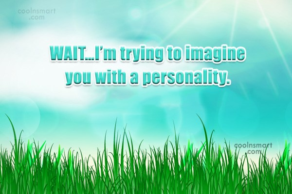 Sarcastic Quote: WAIT…I'm trying to imagine you with a...