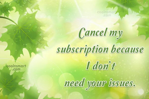 Sarcastic Quote: Cancel my subscription because I don't need...