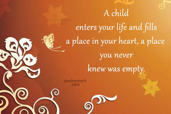 Quote: A child enters your life and fills...