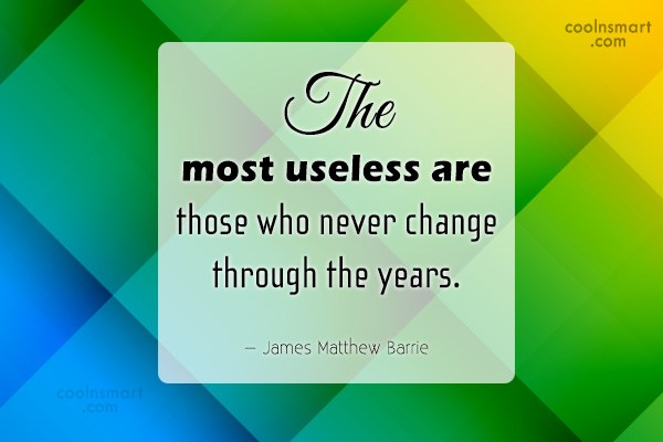 Quote: The most useless are those who never...