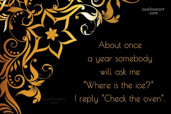 Sarcastic Quote: About once a year somebody will ask...