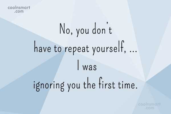Sarcastic Quote: No, you don't have to repeat yourself,...