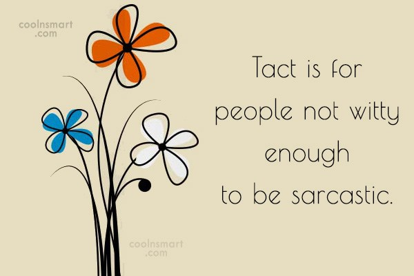 Sarcastic Quote: Tact is for people not witty enough...
