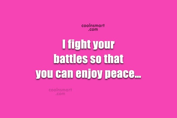 Quote: I fight your battles so that you...