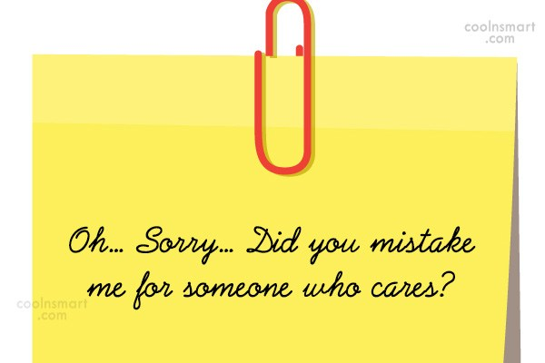 Sarcastic Quote: Oh… Sorry… Did you mistake me for...