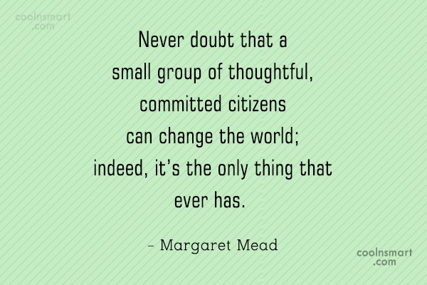 Community Service Quote: Never doubt that a small group of...