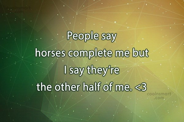 Quote: People say horses complete me but I...