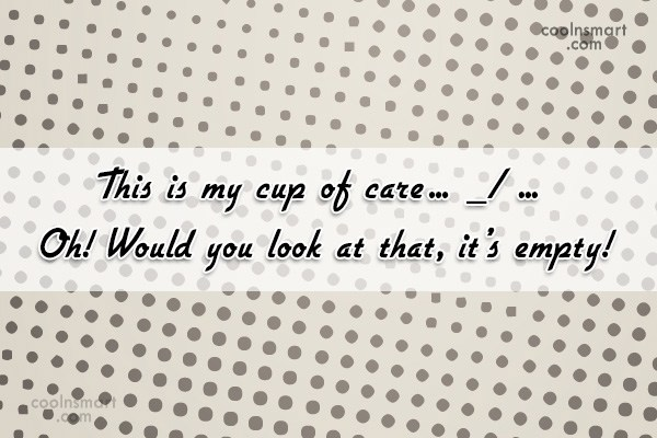 Sarcastic Quote: This is my cup of care… _/...