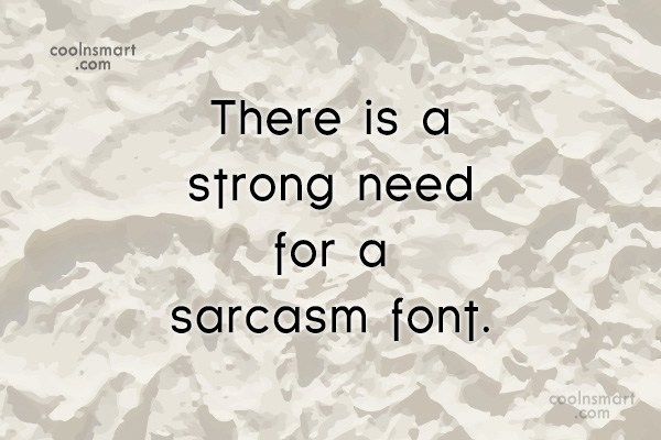 Sarcastic Quote: There is a strong need for a...