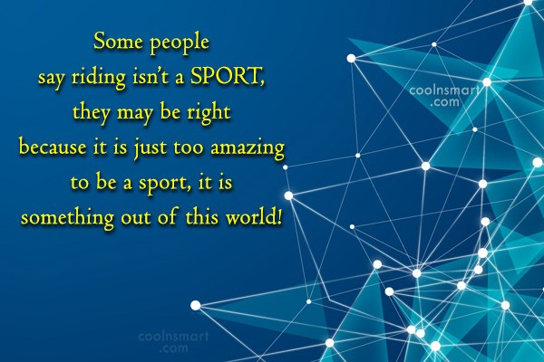 Quote: Some people say riding isn't a SPORT,...