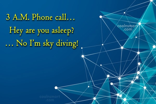 Sarcastic Quote: 3 A.M. Phone call… Hey are you...