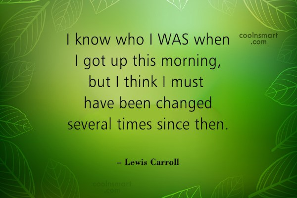Quote: I know who I WAS when I...
