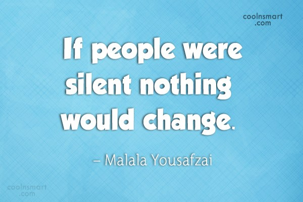 Quote: If people were silent nothing would change....