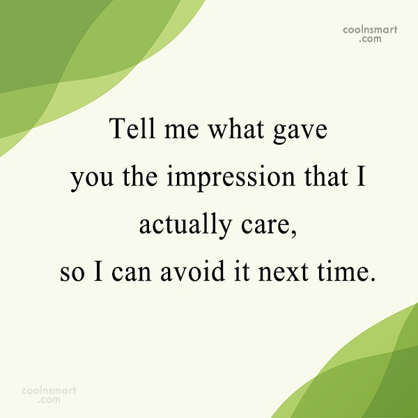 Sarcastic Quote: Tell me what gave you the impression...
