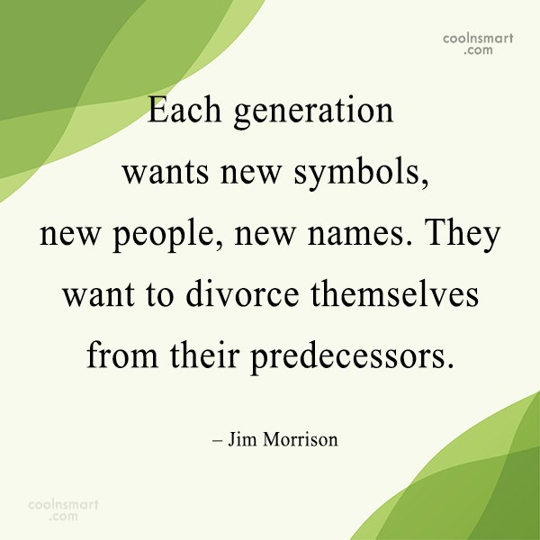 Quote: Each generation wants new symbols, new people,...