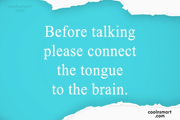 Sarcastic Quote: Before talking please connect the tongue to...