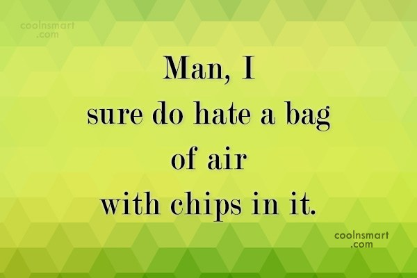 Sarcastic Quote: Man, I sure do hate a bag...