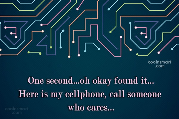 Sarcastic Quote: One second…oh okay found it… Here is...
