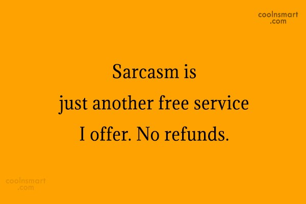 Sarcastic Quote: Sarcasm is just another free service I...