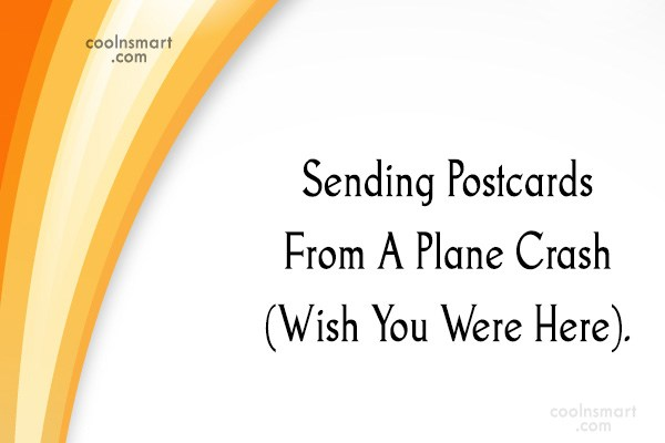 Sarcastic Quote: Sending Postcards From A Plane Crash (Wish...