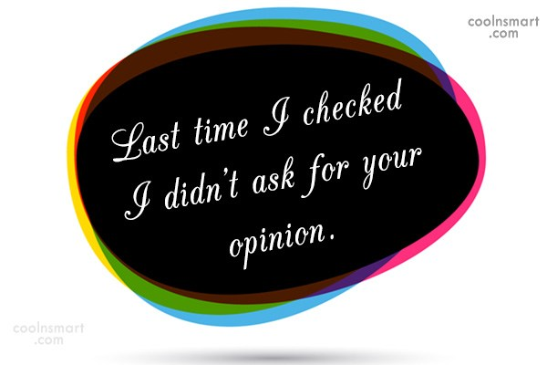 Sarcastic Quote: Last time I checked I didn't ask...