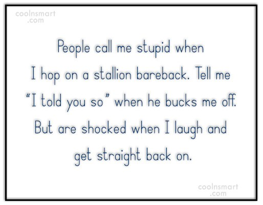 Quote: People call me stupid when I hop...