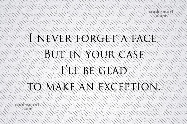 Sarcastic Quote: I never forget a face, but in...