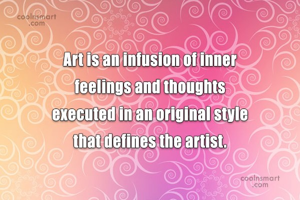 Art Quote: Art is an infusion of inner feelings...