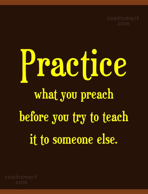 Hypocrisy Quote: Practice what you preach before you try...