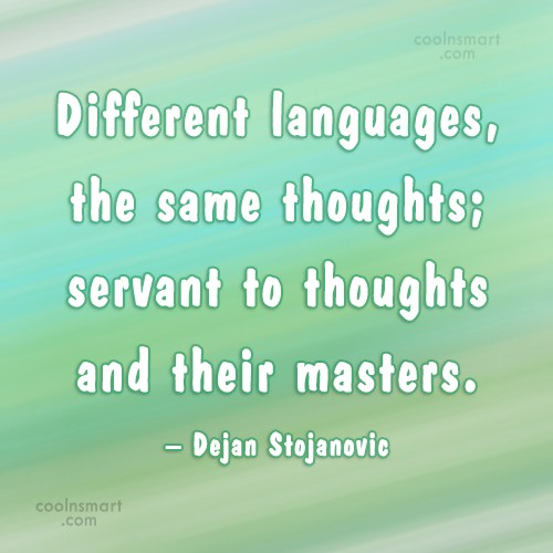 Quote: Different languages, the same thoughts; servant to...