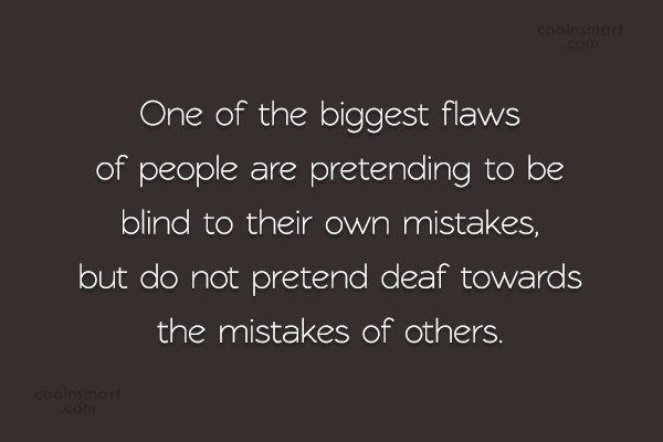 Hypocrisy Quote: One of the biggest flaws of people...