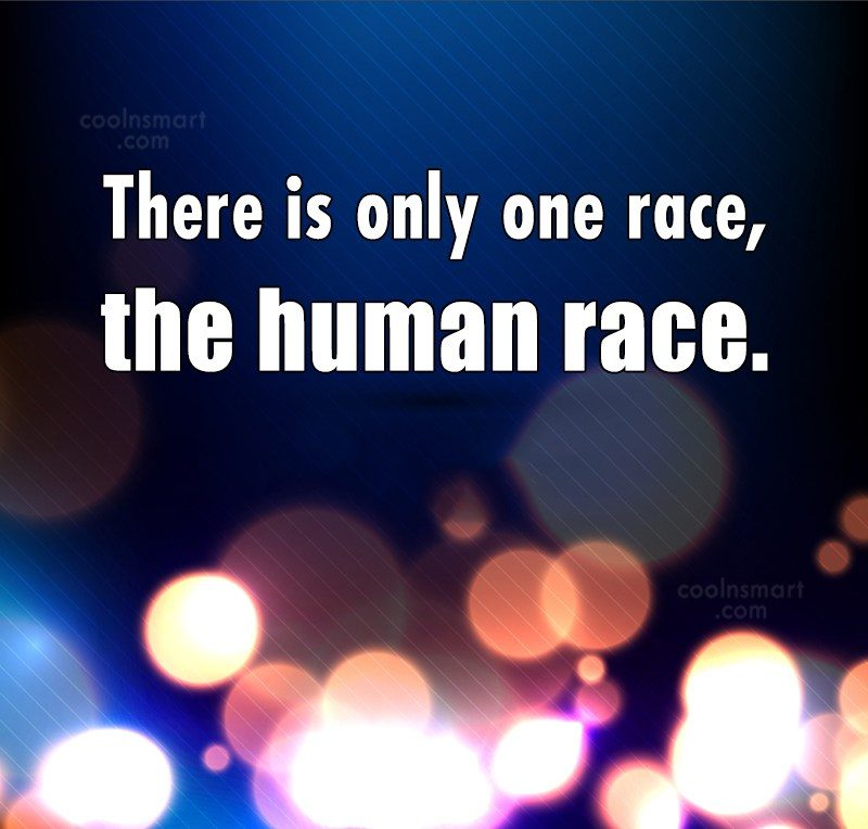 Racism Quote: There is only one race, the human...