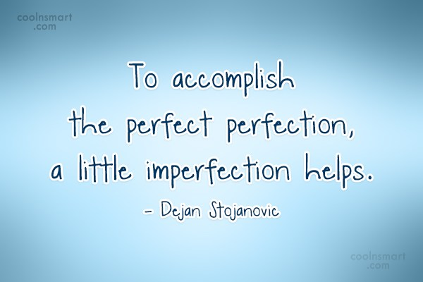 Quote: To accomplish the perfect perfection, a little...