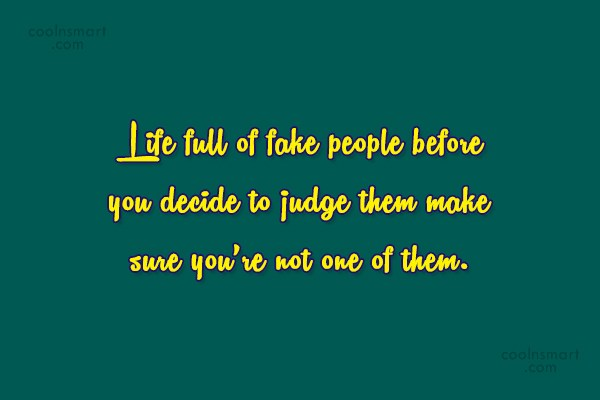 Hypocrisy Quote: Life full of fake people before you...