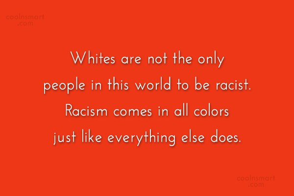 Racism Quote: Whites are not the only people in...