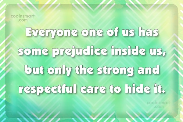 Racism Quote: Everyone one of us has some prejudice...