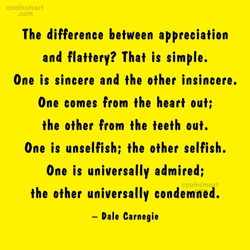 Appreciation Quote: The difference between appreciation and flattery? That...