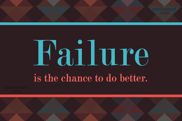 Quote: Failure is the chance to do better.